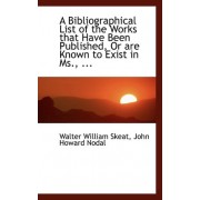 A Bibliographical List of the Works That Have Been Published, or Are Known to Exist in MS., ... by John Howard Nodal Walter William Skeat