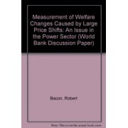 Measurement of Welfare Changes Caused by Large Price Shifts by Robert Bacon