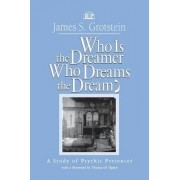 Who is the Dreamer, Who Dreams the Dream? by James S. Grotstein