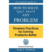 How to Solve Just about Any Problem by Greg Z Fainberg