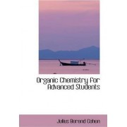 Organic Chemistry for Advanced Students by Julius Berend Cohen