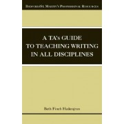 A Ta's Guide to Teaching Writing in All Disciplines by University Beth Finch Hedengren