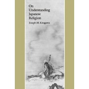 On Understanding Japanese Religion by Joseph M. Kitagawa