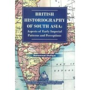 British Historiography of South Asia by Muhammad Shafique