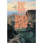 The Story Of Big Bend National Park by John H. Jameson