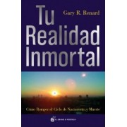 Tu realidad inmortal by Gary R. Renard