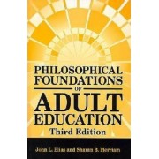 Philosophical Foundations of Adult Education by John L. Elias