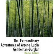 The Extraordinary Adventures of Arsene Lupin Gentleman-Burglar by Maurice Leblanc