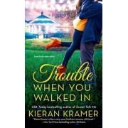 Trouble When You Walked in by Kieran Kramer