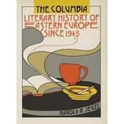 The Columbia Literary History of Eastern Europe Since 1945 by Harold B. Segel