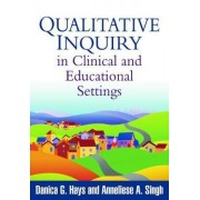 Qualitative Inquiry in Clinical and Educational Settings by Danica G. Hays