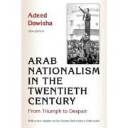 Arab Nationalism in the Twentieth Century by Adeed Dawisha