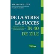 De La Stres La Succes In 40 De Zile - Alexander Loyd