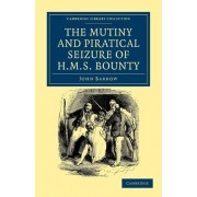 The Mutiny and Piratical Seizure of H.M.S. Bounty by John Barrow