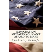 Immigration Mistakes You Can't Afford to Make by Kimberley Schaefer