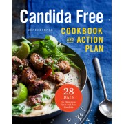 The Candida Free Cookbook and Action Plan: 28 Days to Fight Yeast and Candida