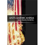 Anti-Americanism by Jean-Francois Revel