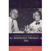 Historical Dictionary of the Roosevelt-Truman Era by Neil A. Wynn
