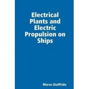 Electrical Plants and Electric Propulsion on Ships by Marco Giuffrida
