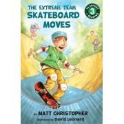 The Extreme Team: Skateboard Moves by Matt Christopher