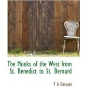The Monks of the West from St. Benedict to St. Bernard by F A Gasquet