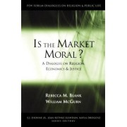 Is the Market Moral? by Rebecca M. Blank