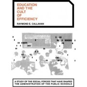 Education and the Cult of Efficiency by Raymond E. Callahan