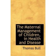 The Maternal Management of Children, in Health and Disease by Thomas Bull