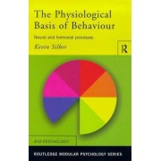 The Physiological Basis of Behaviour by Kevin Silber