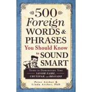 500 Foreign Words & Phrases You Should Know to Sound Smart by Peter Archer