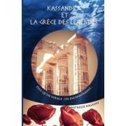 Kassandra Et La Grece Des Legendes: Plus Qu'un Voyage: Un Enchantement...