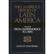 The Cambridge History of Latin America: From Independence to C.1870 v.3 by Leslie Bethell