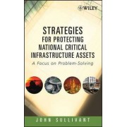 Strategies for Protecting National Critical Infrastructure Assets by John Sullivant