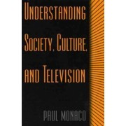 Understanding Society, Culture, and Television by Paul Monaco