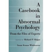 A Casebook in Abnormal Psychology by Richard P. Halgin