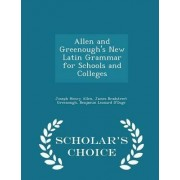 Allen and Greenough's New Latin Grammar for Schools and Colleges - Scholar's Choice Edition by Joseph Henry Allen