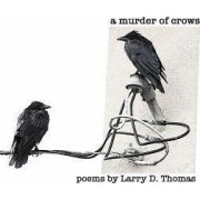 A Murder of Crows by Larry D Thomas