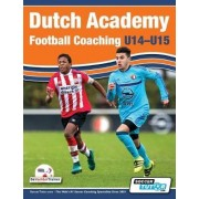 Dutch Academy Football Coaching (U14-15) - Functional Training & Tactical Practices from Top Dutch Coaches by Andries Ulderink