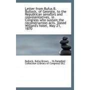 Letter from Rufus B. Bullock, of Georgia, to the Republican Senators and Representatives, in Congres by Bullock Rufus Brown