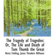The Tragedy of Tragedies by Henry Fielding