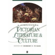 A Companion to Victorian Literature and Culture by Herbert F. Tucker