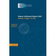 Dispute Settlement Reports 2007: Volume 1, Pages 1-422 2007: v. 1 by World Trade Organization