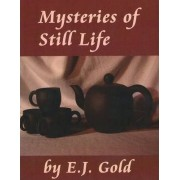 Mysteries of Still Life by E. J. Gold