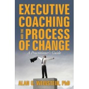 Executive Coaching and the Process of Change by Dr Alan G Weinstein