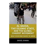 Al Qaeda the Islamic State and the Global Jihadist Movement: What Everyone Needs to Know