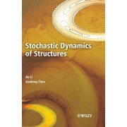Stochastic Dynamics of Structures by Jie Li