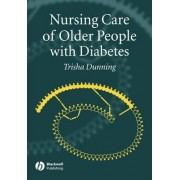 Nursing Care of Older People with Diabetes by Trish Dunning