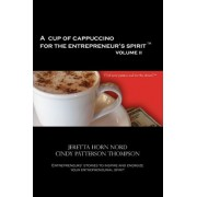 A Cup of Cappuccino for the Entrepreneur's Spirit Volume II by Jeretta Horn Nord