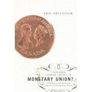Towards North American Monetary Union? by Eric Helleiner