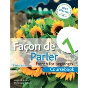 Facon De Parler 1 French for Beginners: Coursebook by Angela Aries